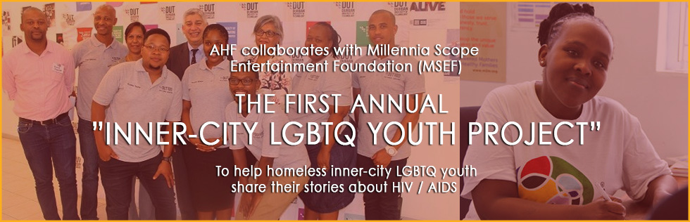 "AHF collaborates with Millennia Scope Entertainment Foundation (MSEF) THE FIRST ANNUAL ""INNER-CITY LGBTQ YOUTH PROJECT"" To help homeless inner-city LGBTQ youth share their stories about HIV / AIDS"